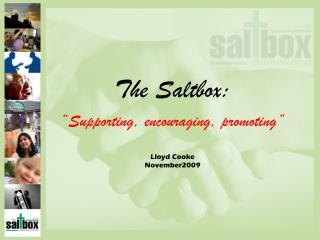 "The Saltbox: ""Supporting, encouraging, promoting"" Lloyd Cooke  November2009"