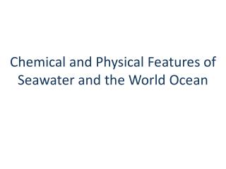 Chemical  and Physical Features  of Seawater  and  the World  Ocean