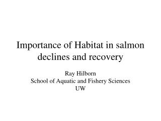Importance of Habitat in salmon declines and recovery