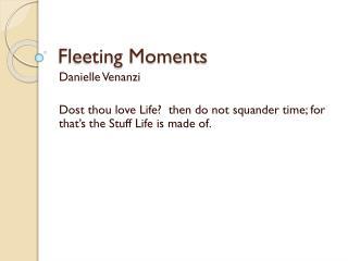 Fleeting Moments