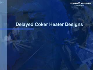 Delayed Coker Heater Designs