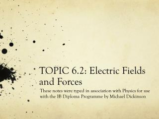 TOPIC  6.2: Electric Fields  and Forces