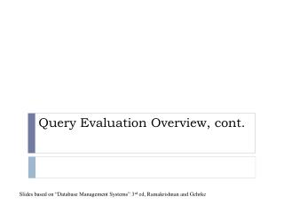 Query  Evaluation Overview, cont.