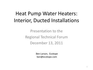 Heat Pump Water Heaters:  Interior, Ducted  Installations