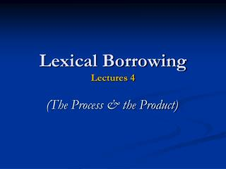 Lexical Borrowing Lectures 4