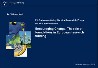 EU Conference Giving More for Research in Europe: the Role of Foundations Encouraging Change. The role of foundations in