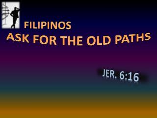 FILIPINOS ASK FOR THE OLD PATHS