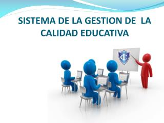 SISTEMA DE LA GESTION DE  LA CALIDAD EDUCATIVA