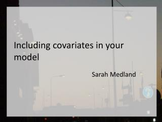 Including covariates in your model