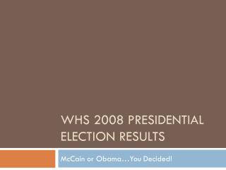 WHS 2008 Presidential election results