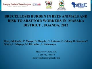 BRUCELLOSIS BURDEN IN BEEF ANIMALS AND RISK TO ABATTOIR WORKERS IN  MASAKA DISTRICT , UGANDA, 2012