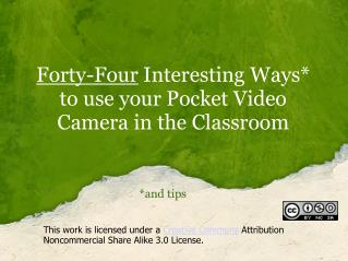 Forty-Four  Interesting Ways* to use your Pocket Video Camera in the Classroom