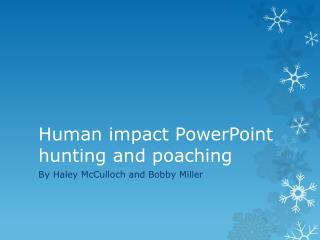 Human impact PowerPoint  hunting and poaching