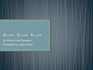 Break, Break, Break