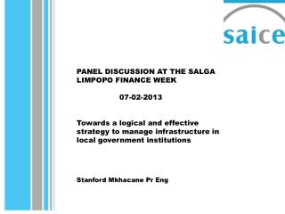 PANEL DISCUSSION AT THE SALGA LIMPOPO FINANCE WEEK 			07-02-2013