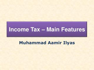 Income Tax – Main Features