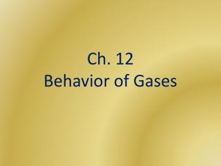 Ch. 12  Behavior of Gases