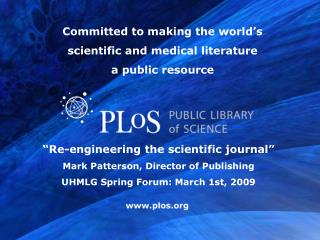 """Re-engineering the scientific journal"" Mark Patterson, Director of Publishing UHMLG Spring Forum: March 1st, 2009"