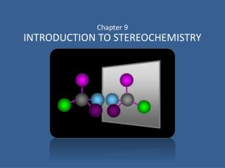 Chapter  9 INTRODUCTION TO STEREOCHEMISTRY