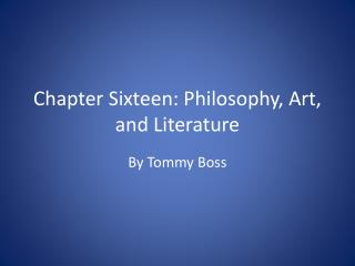 Chapter Sixteen: Philosophy, Art, and Literature