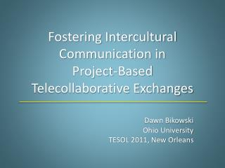 Fostering Intercultural Communication in  Project-Based  Telecollaborative Exchanges