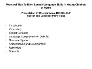 Practical Tips To Elicit Speech/Language Skills In Young Children at Home Presentation by Rhonda Colen, MS-CCC-SLP Speec