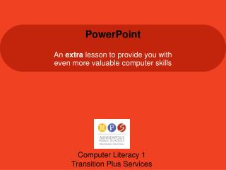 PowerPoint An  extra  lesson  to provide you with even more valuable computer skills