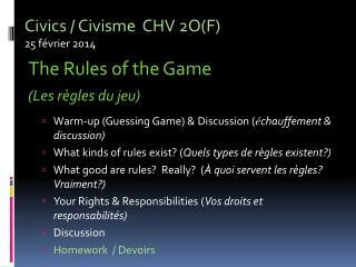 Civics /  Civisme CHV  2O(F) 25  février  2014 The Rules of the  Game (Les  règles  du  jeu )