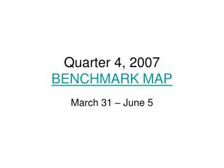 Quarter 4, 2007 BENCHMARK MAP