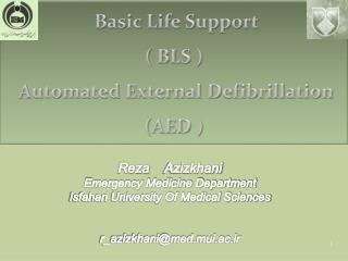 Basic Life Support  ( BLS )    Automated External  Defibrillation (AED  )