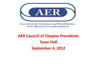 AER Council of Chapter Presidents Town Hall September 4, 2012