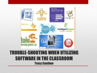 TROUBLE-SHOOTING WHEN UTILIZING SOFTWARE IN THE CLASSROOM Tracy  Cauthen
