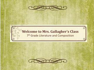 Welcome to Mrs. Gallagher's Class 7 th Grade Literature and Composition
