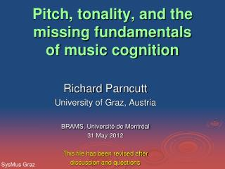 Pitch , tonality, and the missing fundamentals  of music cognition