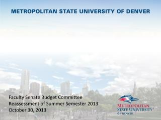 Faculty Senate Budget Committee Reassessment of Summer Semester 2013 October 30, 2013