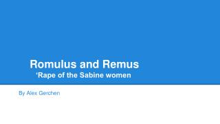 Romulus and Remus     'Rape of the Sabine women