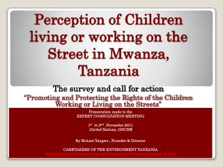 Perception of Children living or working on the Street in  Mwanza , Tanzania
