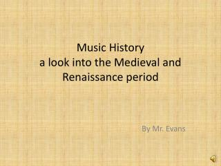 Music History a look into the Medieval and Renaissance period