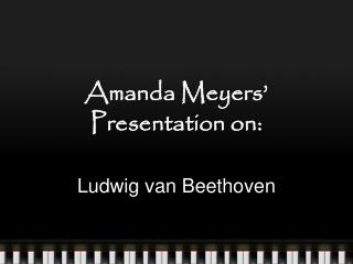 Amanda Meyers' Presentation on: