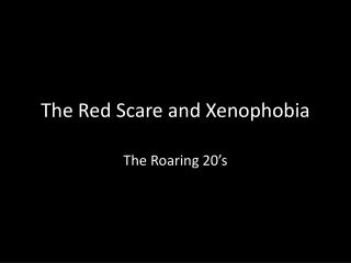 The Red Scare and Xenophobia