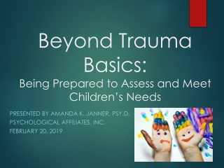 Beyond Trauma Basics: Being Prepared to Assess and Meet Children's Needs