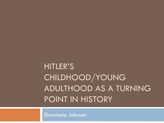 Hitler's childhood/young adulthood as a turning point in history
