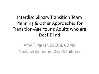 Amy T. Parker,  Ed.D . & COMS National Center on Deaf-Blindness