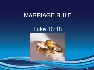 MARRIAGE RULE Luke 16:18