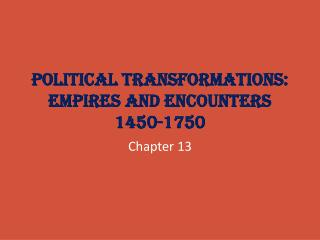 Political Transformations:  Empires and Encounters 1450-1750
