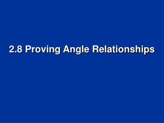 2.8 Proving Angle Relationships