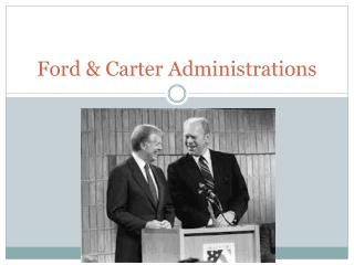 Ford & Carter Administrations