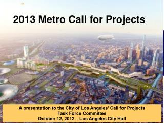 A presentation to the City of Los Angeles' Call for Projects  Task  Force Committee