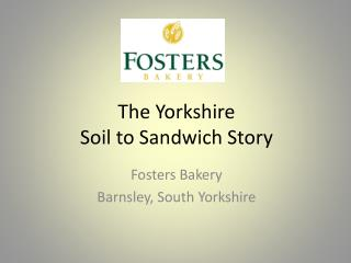 The Yorkshire  Soil to Sandwich Story