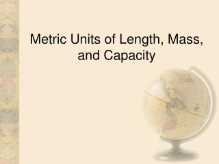 Metric Units of Length, Mass, and Capacity
